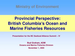 Provincial Perspective:   British Columbia s Ocean and Marine Fisheries Resources