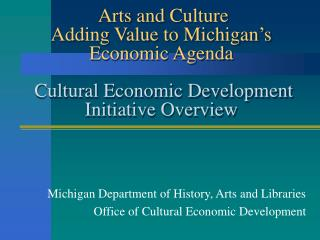 Arts and Culture Adding Value to Michigan s Economic Agenda   Cultural Economic Development Initiative Overview
