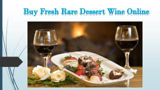 Buy Fresh Rare Dessert Wine Online