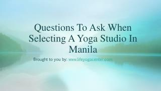 Questions To Ask When Selecting A Yoga Studio In Manila