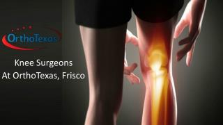 Knee Surgeons At OrthoTexas, Frisco
