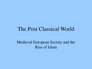 The Post Classical World