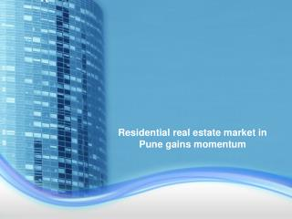 Residential real estate market in pune gains momentum ppt