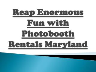 Reap Enormous Fun with Photobooth Rentals Maryland