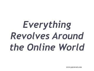 Everything Revolves Around the Online World