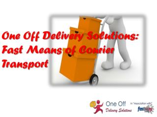 One Off Delivery Solutions: Fast Means of Courier Transport