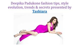 Deepika padukone fashion secrets, style tips & trends