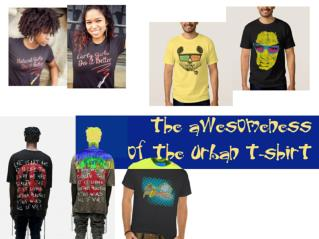 The Awesomeness of the Urban T-Shirt