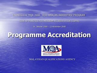 ROADSHOW MQA 2008 : KOD AMALAN AKREDITASI PROGRAM  CODE OF PRACTICE FOR PROGRAM ACCREDITATION COPPA  16  Oktober 2008