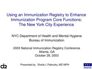 Using an Immunization Registry to Enhance  Immunization Program Core Functions:  The New York City Experience