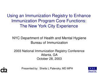 Using an Immunization Registry to Enhance  Immunization Program Core Functions:  The New York City Experience