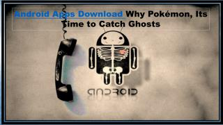 Android Apps Download Why Pokémon, Its Time to Catch Ghosts