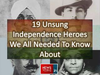 19 Unsung Independence Heroes We All Needed To Know About