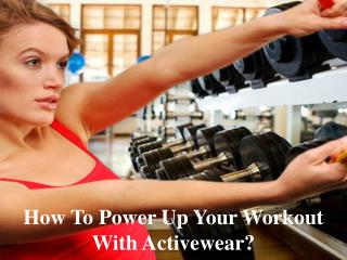 How to power up your workout with activewear?