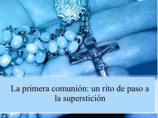 La primera comunión- un rito de paso a la superstición