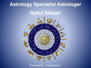 Astrology Specialist Astrologer Rahul Shastri