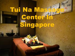 Best Tui Na Massage Center In Singapore