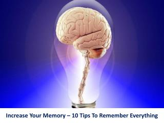 Increase Your Memory-10 Tips To Remember Everything