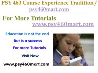 PSY 460 Course Experience Tradition / psy460mart.com