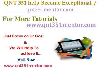 QNT 351 help Become Exceptional  / qnt351mentor.com