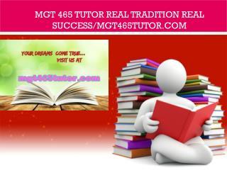 MGT 465 tutor Real Tradition Real Success/mgt465tutor.com
