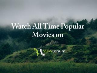 Watch All Time Popular Movies on ViewLorium
