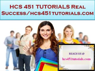 HCS 451 TUTORIALS Real Success/hcs451tutorials.com