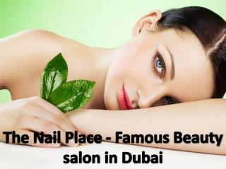 The Nail Place - Famous Beauty salon in Dubai