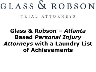 Glass & Robson � Atlanta Based Personal Injury Attorneys with a Laundry List of Achievements