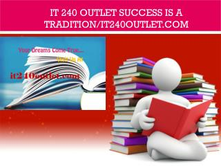 IT 240 OUTLET Success Is a Tradition/it240outlet.com