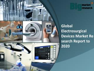 Global electrosurgical devices market Forecast & Research 2020