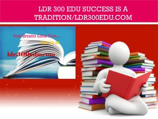 LDR 300 EDU Success Is a Tradition/ldr300edu.com