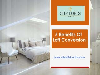 5 Benefits Of Loft Conversion