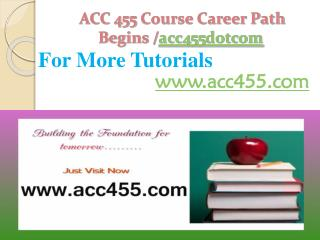 ACC 455 Course Career Path Begine /acc455dotcom