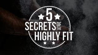 5 Secrets Of The Highly Fit