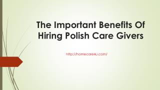 The Important Benefits Of Hiring Polish Care Givers
