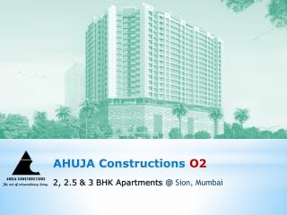 Ahuja Construction launched new project Ahuja O2 in Sion Mumbai
