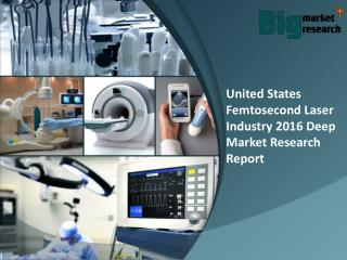 United States Femtosecond Laser Industry 2016 Analysis & Trends