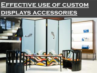 Effective use of custom displays accessories