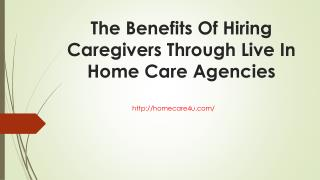 The Benefits Of Hiring Caregivers Through Live In Home Care Agencies
