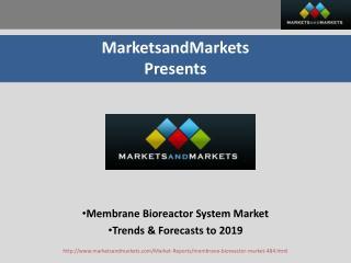 Membrane Bioreactor System Market - Trends & Forecasts to 2019