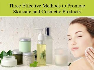 Three Effective Methods to Promote Skincare and Cosmetic Products