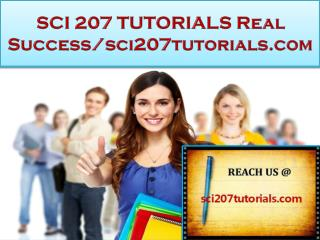 SCI 207 TUTORIALS Real Success/sci207tutorials.com