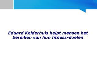 Eduard Kelderhuis Helpt Mensen Het Bereiken Van Hun Fitness-Doelen