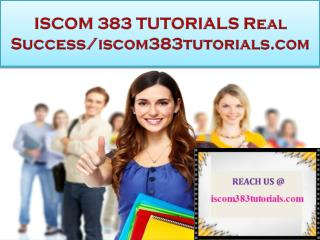 ISCOM 383 TUTORIALS Real Success/iscom383tutorials.com
