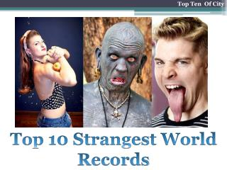 Top 10 Strangest World Records