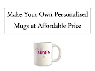 Make Your Own Personalized Mugs at Affordable Price