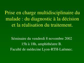 Prise en charge multidisciplinaire du malade : du diagnostic   la d cision et la r alisation du traitement.