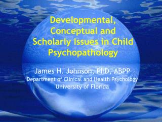 Developmental, Conceptual and Scholarly Issues in Child Psychopathology