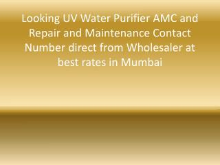 Looking UV Water Purifier AMC and Repair and Maintenance Contact Number direct from Wholesaler at best rates in Mumbai